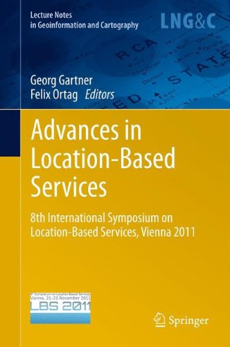 Advances In Location Based Services  8Th International Symposium On Location Based Services  Vienna 2011  Lecture Notes In Geoinformation And Cartography