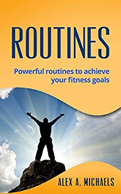 Routines: Powerful Routines to Achieve Your Fitness Goals
