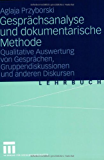 Gesprächsanalyse und dokumentarische Methode: Qualitative Auswertung von Gesprächen, Gruppendiskussionen und anderen Diskursen