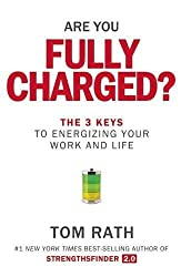 Are You Fully Charged?: The 3 Keys to Energizing Your Work and Life