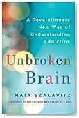 Unbroken Brain: A Revolutionary New Way of Understanding Addiction