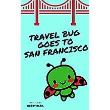 Travel Bug Goes to San Francisco: A Northern California Kindergarten Book to Read Aloud