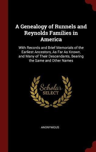 A Genealogy of Runnels and Reynolds Families in America: With Records and Brief Memorials of the Earliest Ancestors, As Far As Known, and Many of Their Descendants, Bearing the Same and Other Names pdf epub