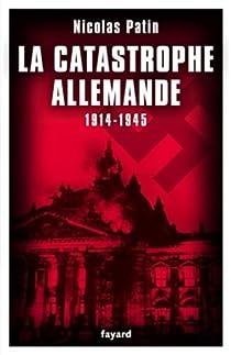 La catastrophe allemande : 1914-1945 par Patin