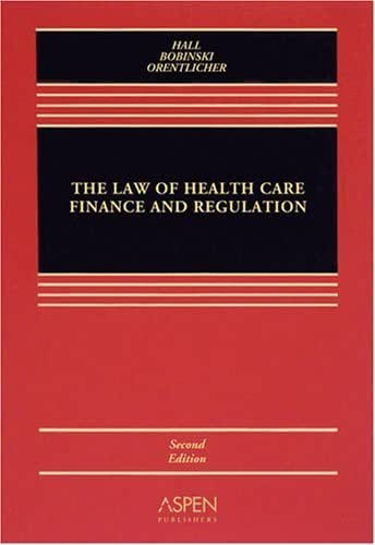 Law of Health Care Finance & Regulation 2nd edition by Hall, Mark A., Bobinski, Mary Anne, Orentlicher, David (2008) Paperback