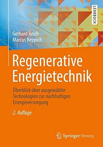 Regenerative Energietechnik: Überblick über ausgewählte Technologien zur nachhaltigen Energieversorgung