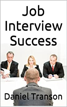 Job Interview Success: How to Prepare for and Shine during a Job Interview by [Transon, Daniel]