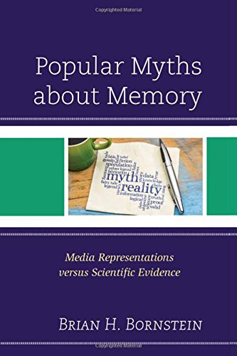 Popular Myths about Memory: Media Representations versus Scientific Evidence by Lexington Books