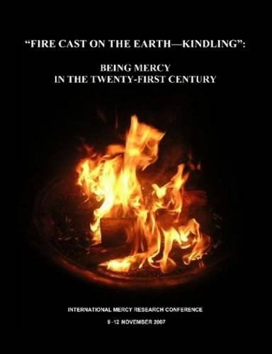 Read Online Fire Cast on the Earth-Kindling: Being Mercy in the Twenty-First Century pdf