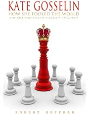 KATE GOSSELIN: How She Fooled The World: The Rise And Fall Of A Reality TV Queen