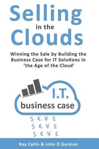 Download Selling in the Clouds: Winning the Sale by Building the Business Case for it Solutions in 'the Age of the Cloud' pdf epub