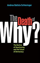 The Death of Why?: The Decline of Questioning and the Future of Democracy