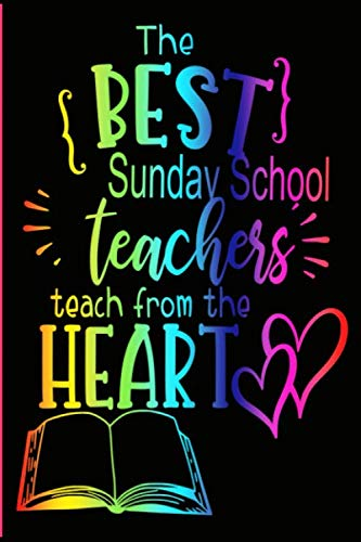 The Best Sunday School Teachers Teach From the Heart: Lined Notebook | Sunday School Teacher Appreciation Gift (Best Sunday School Lessons)