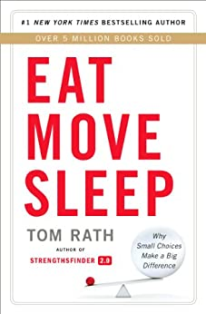 Eat Move Sleep: How Small Choices Lead to Big Changes by [Rath, Tom]