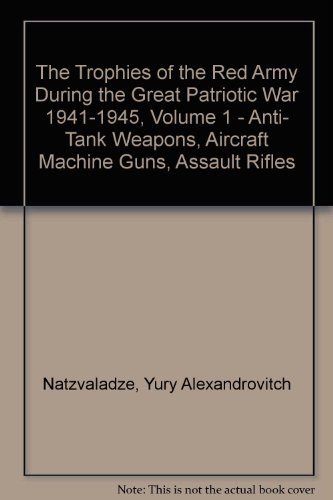 Assault Machine Guns (The Trophies of the Red Army During the Great Patriotic War 1941-1945, Volume 1 - Anti- Tank Weapons, Aircraft Machine Guns, Assault Rifles)