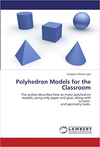 Book Polyhedron Models for the Classroom: The author describes how to make polyhedron models, using only paper and glue, along with scissors and geometry tools.