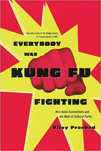Everybody Was Kung Fu Fighting Afro-Asian Connections and the Myth of Cultural Purity