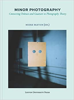 Minor Photography: Connecting Deleuze and Guttari to Photography Theory: 13 (Lieven Gevaert Series)