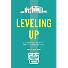 Leveling Up: How to Harness Revision to Make the Good Even Better