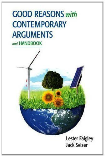 Good Reasons with Contemporary Arguments and Handbook 1st (first) Edition by Faigley, Lester, Selzer, Jack published by Longman (2013)