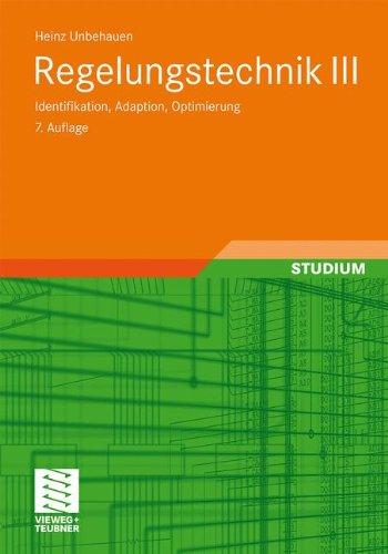 Regelungstechnik III: Identifikation, Adaption, Optimierung (German Edition)