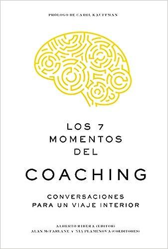 Los 7 momentos Del Coaching: Conversaciones para un viaje interior ...