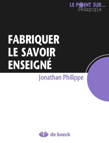 Fabriquer le savoir enseigné: Guide pédagogique (Le point sur… Pédagogie) (French Edition)