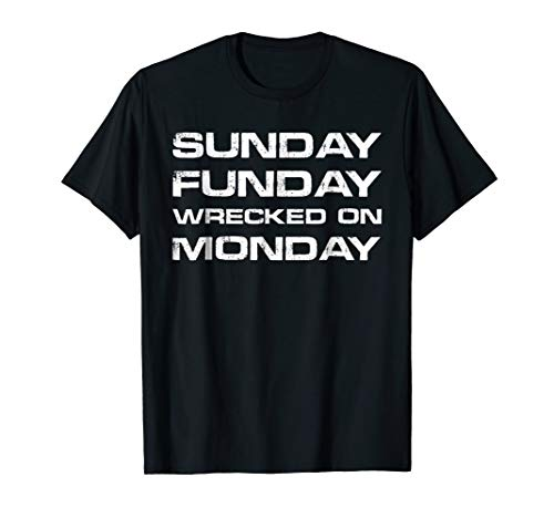 Sunday Fun Funday Wrecked on Monday Drinking T-Shirt