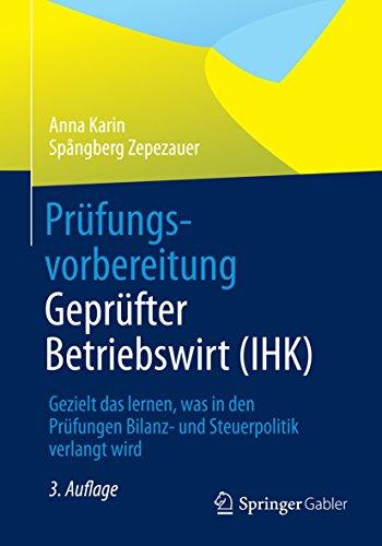Download Prüfungsvorbereitung Geprüfter Betriebswirt (IHK): Gezielt das lernen, was in den Prüfungen Bilanz- und Steuerpolitik verlangt wird (German Edition) Pdf