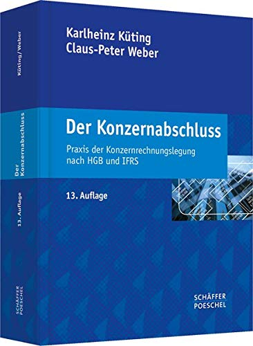 Der Konzernabschluss: Praxis der Konzernrechnungslegung nach HGB und IFRS Gebundenes Buch – 9. November 2012 Karlheinz Küting Claus-Peter Weber Schäffer-Poeschel 3791032232