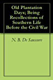 Old Plantation Days; Being Recollections of Southern Life Before the Civil War