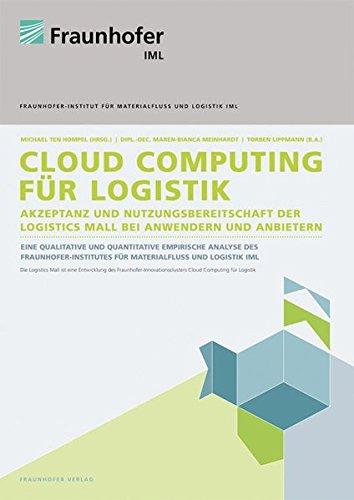 Cloud Computing für Logistik.: Akzeptanz und Nutzungsbereitschaft der Logistics Mall bei Anwendern und Anbietern.