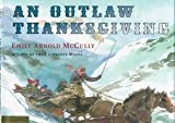 An Outlaw Thanksgiving, Emily Arnold McCully, 0803721986