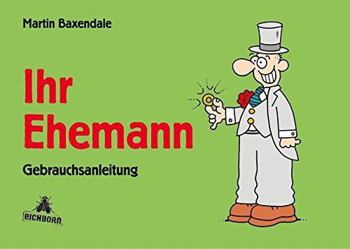 Ihr Ehemann: Gebrauchsanleitung Gebundenes Buch – 21. Februar 2005 Martin Baxendale Eichborn 3821849185 Belletristik