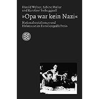 Die Zeit des Nationalsozialismus: »Opa war kein Nazi«: Nationalsozialismus und Holocaust im Familiengedächtnis