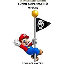 SUPER MARIO MEMES: FUNNY SUPER MARIO MEMES,JOKES&RIDDLES COLLECTION