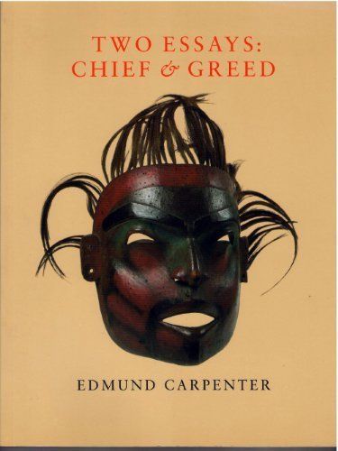 two essays   chief and greed  edmund carpenter     two essays   chief and greed  edmund carpenter      amazon com  books