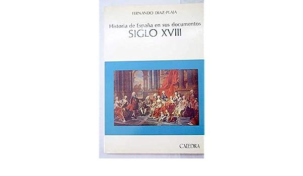 Siglo XVIII -historia de España en sus documento-: Amazon.es: Diaz ...