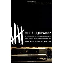 Marching Powder: A True Story of Friendship, Cocaine, and South America's Strangest Jail