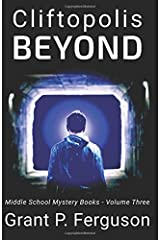Cliftopolis BEYOND: Middle School Mystery Books - Volume Three Paperback