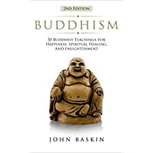 BUDDHISM: 50 Buddhist Teachings For Happiness, Spiritual Healing, And Enlightenment (Buddhism For Beginners, New Age Meditation, Dalai Lama, Zen Buddhism, Spiritual Guide, Stress Free, Dharma)