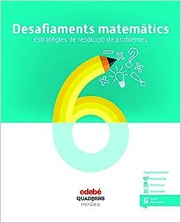 DESAFIAMENTS MATEMÀTICS. ESTRATÈGIES DE RESOLUCIÓ DE PROBLEMES 6: Amazon.es: Edebé, Obra Colectiva: Libros