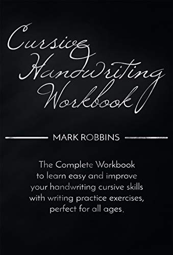 Cursive Handwriting Workbook: The Complete Workbook to Easily Learn and Improve Your Cursive Handwriting Skills, with Writing Practice Exercises Perfect for all Ages