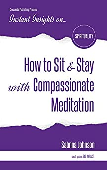 Download for free How to Sit and Stay with Compassionate Meditation