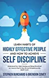 img - for Learn Habits of Highly Effective People and How to Achieve Self Discipline: Understand How Habit Stacking and Being Disciplined can improve Day-To-Day Life and Entrepreneurship RIGHT NOW. book / textbook / text book