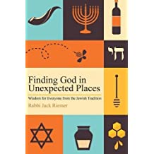 Finding God in Unexpected Places: Wisdom for Everyone from the Jewish Tradition
