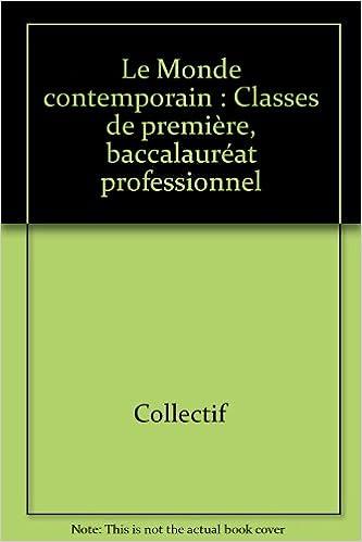 Téléchargement Le Monde contemporain : Classes de première, baccalauréat professionnel pdf