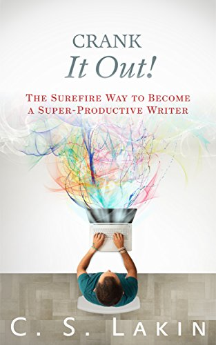 Crank It Out!: The Surefire Way to Become a Super-Productive Writer (The Writer's Toolbox Series) by [Lakin, C. S.]