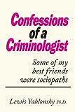 Confessions of a Criminologist, Lewis Yablonsky, 1450212395