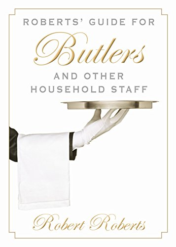 Roberts' Guide for Butlers and Other Household Staff by Robert Roberts